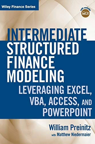 Intermediate Structured Finance Modeling: Leveraging Excel, VBA, Access, and Powerpoint. with Website (Wiley Finance Editions)