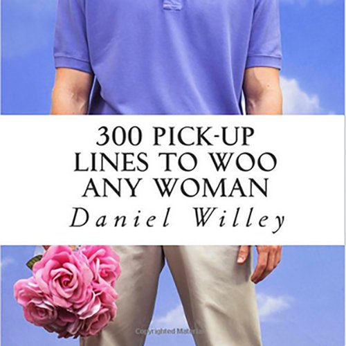 300 Pick-Up Lines to Woo Any Woman audiobook cover art