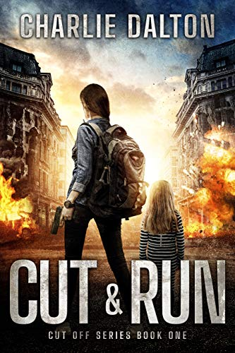 Cut & Run: EMP post apocalyptic survival fiction (Cut Off Book 1) by [Charlie Dalton]
