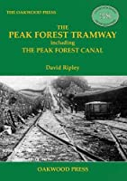 The Peak Forest Tramway: including the Peak Forest Canal (Locomotion Papers)