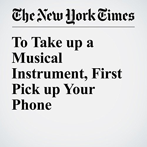 To Take up a Musical Instrument, First Pick up Your Phone cover art