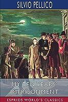 My Ten Years' Imprisonment (Esprios Classics)