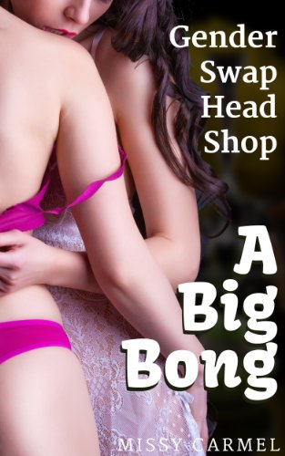 Gender Swap Head Shop: A Big Bong (Gender Swap Transformation Erotica Book 1) (English Edition)