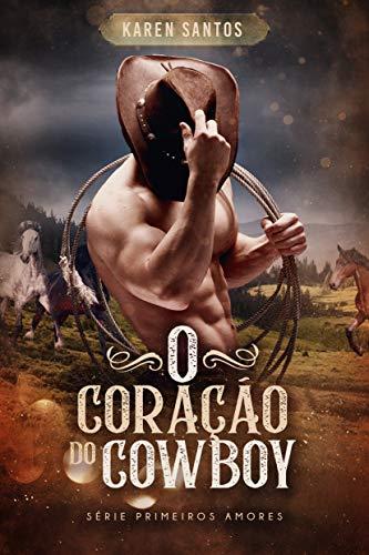 O Coração do Cowboy: rendida pelo fazendeiro (Primeiros Amores Livro 1)