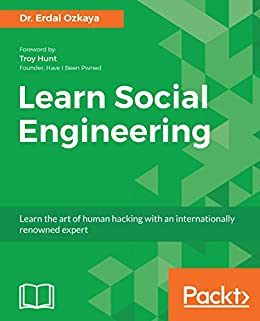 Learn Social Engineering: Learn the art of human hacking with an internationally renowned expert by [Dr. Erdal Ozkaya]