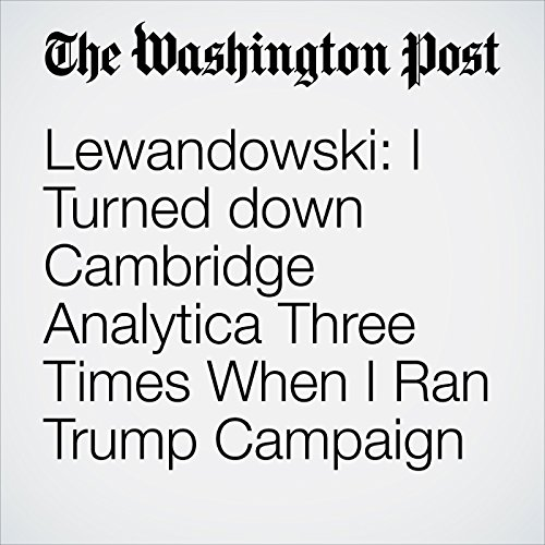 Lewandowski: I Turned down Cambridge Analytica Three Times When I Ran Trump Campaign copertina