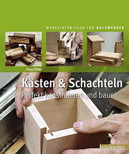 Kästen & Schachteln: Perfekt konstruieren und bauen (Werkstattwissen für Holzwerker)