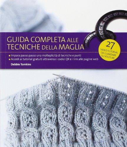 Guida completa alle tecniche della maglia. Ediz. illustrata