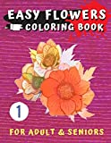 Easy Flowers Coloring Book for Seniors: Flower Coloring Book For Seniors In Large Print: Adult Activity Coloring Book with Fun, Easy, and Relaxing ... Pages (adult coloring stress relieving vol.1)
