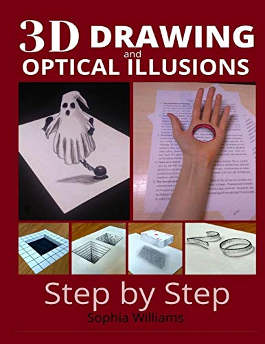 3d drawing and optical illusions: how to draw optical illusions and 3d art step by step Guide for Kids, Teens and Students. New edition