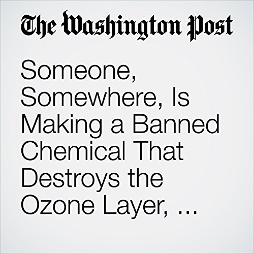 Someone, Somewhere, Is Making a Banned Chemical That Destroys the Ozone Layer, Scientists Suspect copertina
