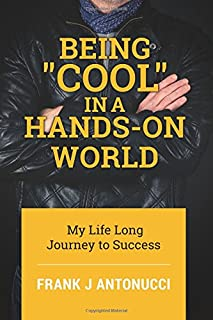 Being Cool in a Hands-On World: My Life Long Journey to Success