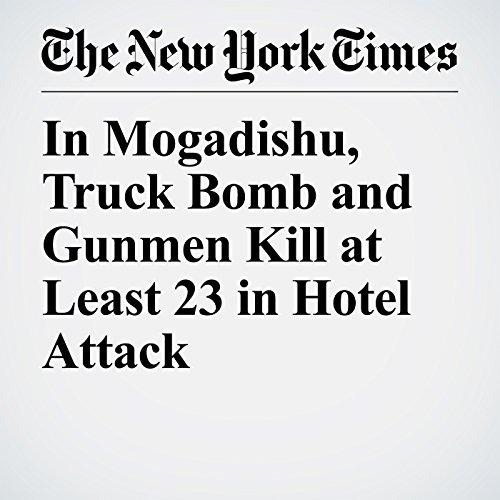 In Mogadishu, Truck Bomb and Gunmen Kill at Least 23 in Hotel Attack copertina