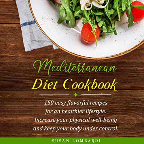 Mediterranean Diet Cookbook: 150 Easy Flavorful Recipes For An Healthier Lifestyle cover art