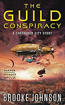 The Guild Conspiracy: A Chroniker City Story by [Brooke Johnson]