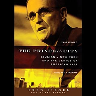 The Prince of the City     Giuliani, New York, and the Genius of American Life              By:                                                                                                                                 Fred Siegel                               Narrated by:                                                                                                                                 Brian Emerson                      Length: 14 hrs and 23 mins     20 ratings     Overall 3.9