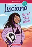 Luciana: Out of This World (American Girl: Girl of the Year 2018, Book 3) book for 5th graders May, 2021