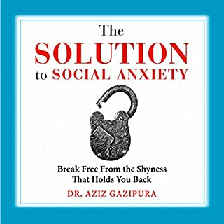 The Solution to Social Anxiety: Break Free from the Shyness That Holds You Back                   By:                                                                                                                                 Dr. Aziz Gazipura PsyD                               Narrated by:                                                                                                                                 Dr. Aziz Gazipura                      Length: 6 hrs and 37 mins     96 ratings     Overall 4.3