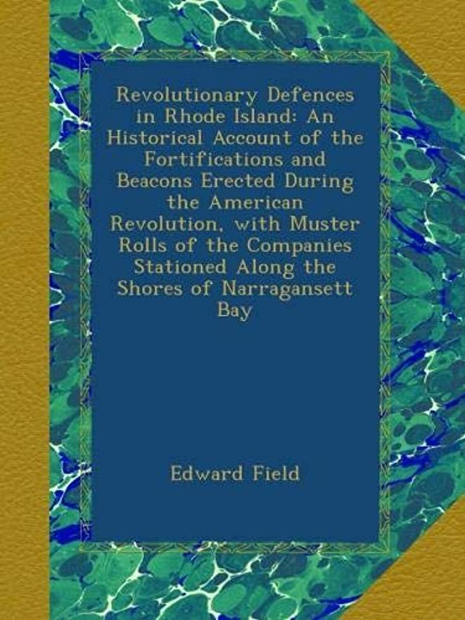 天皇ユニークなイルRevolutionary Defences in Rhode Island: An Historical Account of the Fortifications and Beacons Erected During the American Revolution, with Muster Rolls of the Companies Stationed Along the Shores of Narragansett Bay