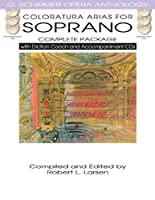 Coloratura Arias for Soprano Complete Package: With Diction Coach and Accompaniment CDs (G. Schirmer Opera Anthology)