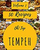 Oh! Top 50 Tempeh Recipes Volume 1: An Inspiring Tempeh Cookbook for You (English Edition)