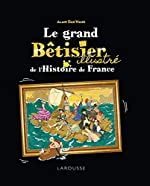 Le Grand Bêtisier de l'histoire de France illustré d'Alain Dag'Naud