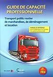 Guide de capacité professionnelle 2014 - Transport public routier de marchandises, de déménagement et location
