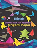 Ultimate Origami Book For Beginners: Origami Paper   How to Make Origami   A Step-By-Step Introduction To The Japanese Art Of Paper Folding For Kids & ... for Kids   Japanese Origami for Beginners  