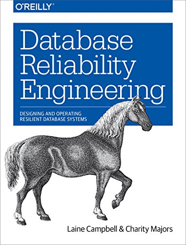 Database Reliability Engineering: Designing and Operating Resilient Database Systems