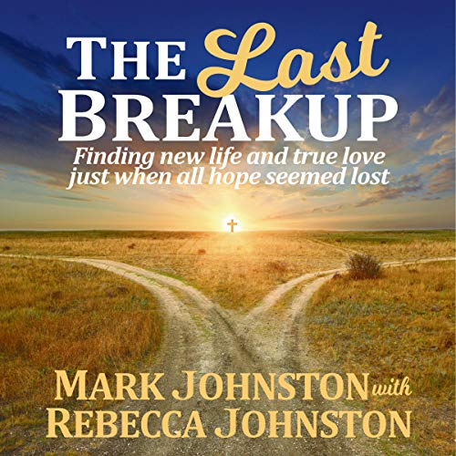 The Last Breakup: Finding New Life and True Love Just When All Hope Seemed Lost cover art