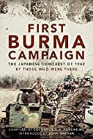 First Burma Campaign: The First Ever Account of the Japanese Conquest of 1942