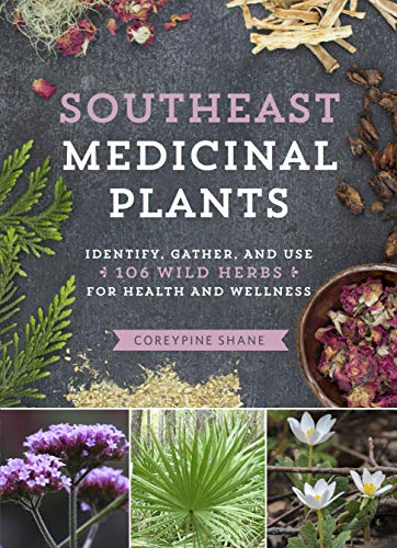 Southeast Medicinal Plants: Identify, Gather, and Use 106 Wild Herbs for Health and Wellness