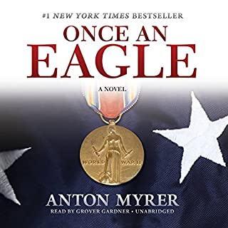 Once an Eagle     A Novel              By:                                                                                                                                 Anton Myrer                               Narrated by:                                                                                                                                 Grover Gardner                      Length: 41 hrs and 20 mins     1,113 ratings     Overall 4.6