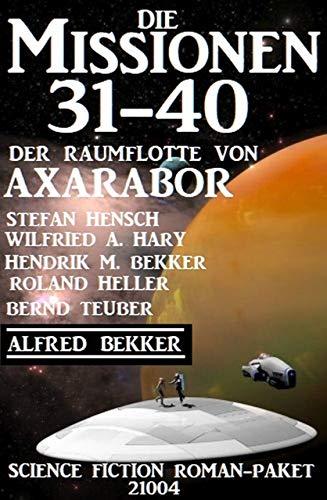 Die Missionen 31-40: Die Missionen der Raumflotte von Axarabor: Science Fiction...