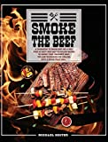 Smoke The Beef: A Cookbook To Smoke Beef Like A Pro. Over 60 Tasty And Easy To Follow Recipes To Smoke Your Favourite Meat. Tip And Techniques For Grilling With A Wood Pellet Grill.