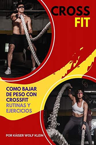 CROSSFIT: Como Bajar de Peso con CrossFit, Rutinas y Ejercicios, Mitos y Verdades del CrossFit, Diccionario, Básico, Intermedio y Avanzado.