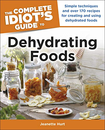 Discover Bargain The Complete Idiot's Guide to Dehydrating Foods: Simple Techniques and Over 170 Rec...