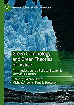 Green Criminology and Green Theories of Justice: An Introduction to a Political Economic View of Eco-Justice