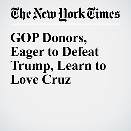 GOP Donors, Eager to Defeat Trump, Learn to Love Cruz audiobook cover art