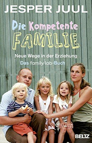 Die kompetente Familie: Neue Wege in der Erziehung. Das familylab-Buch