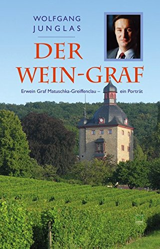 Der Wein-Graf: Erwein Graf Matuschka-Greiffenclau – ein Porträt