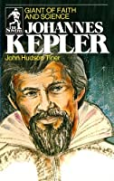 Johannes Kepler: Giant of Faith and Science (Sowers) by John Hudson Tiner(1999-06-01)
