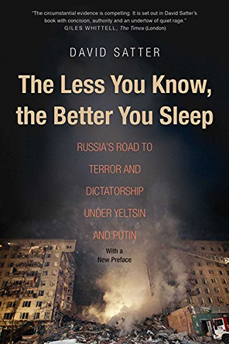 Satter, D: Less You Know, the Better You Sleep: Russias Road to Terror and Dictatorship Under Yeltsin and Putin (Yale01 13 06 2019)