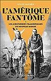 L'Amérique fantôme - Les aventuriers francophones du Nouveau Monde
