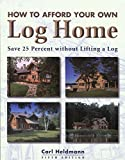 How to Afford Your Own Log Home, 5th: Save 25 Percent without Lifting a Log (How to Afford a Log Home)