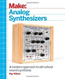 Make - Analog Synthesizers by Wilson, Ray (2013) Paperback