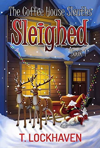 The Coffee House Sleuths: Sleighed (Book 1): A Small Town Amateur Sleuths Cozy Mystery Christmas Special with Male and Female Protagonists (The Coffee House Sleuths: A Christmas Cozy Mystery)