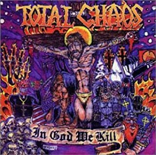 In God We Kill by Total Chaos (2000-03-25)