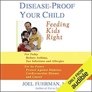 Disease-Proof Your Child     Feeding Kids Right              By:                                                                                                                                 Joel Fuhrman M.D.                               Narrated by:                                                                                                                                 Marie Caliendo                      Length: 5 hrs and 50 mins     3 ratings     Overall 4.7