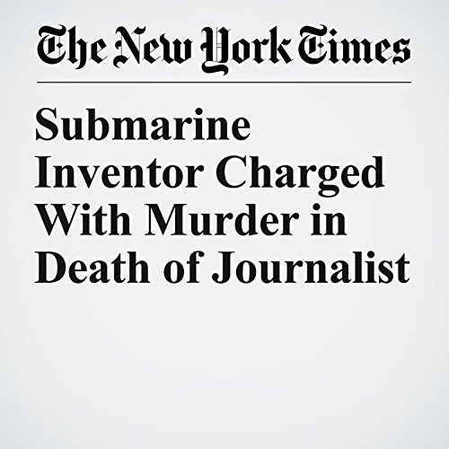 Submarine Inventor Charged With Murder in Death of Journalist copertina